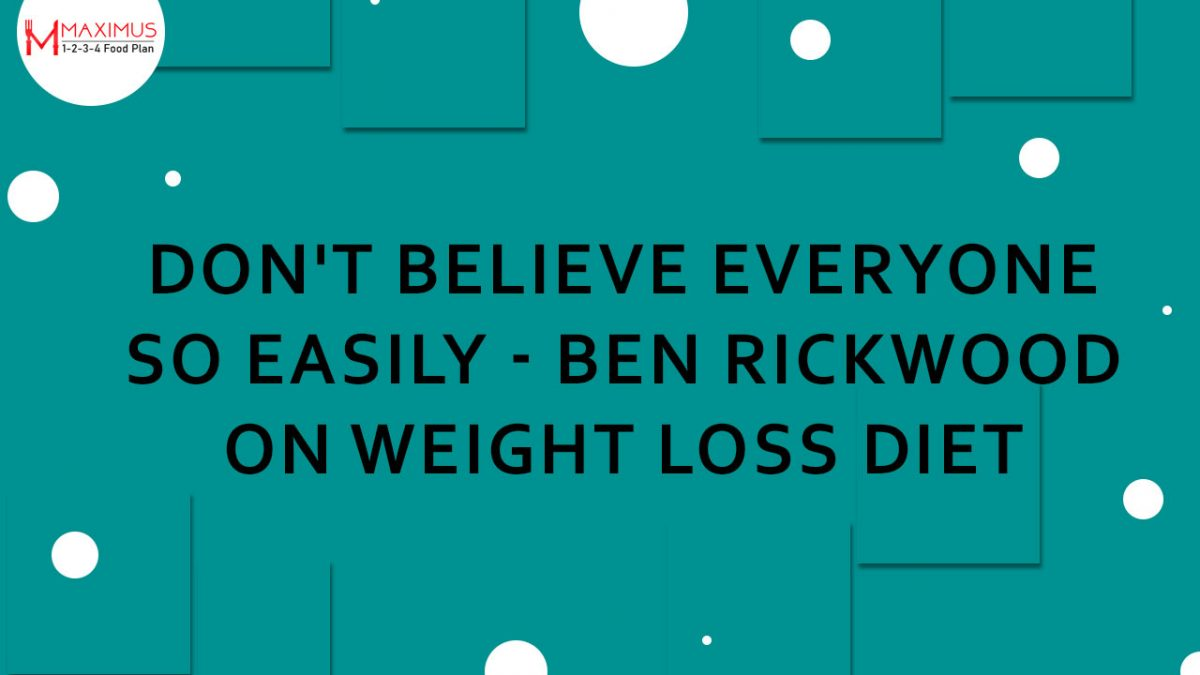 Don't believe everyone so easily – Ben Rickwood on Weight loss diet