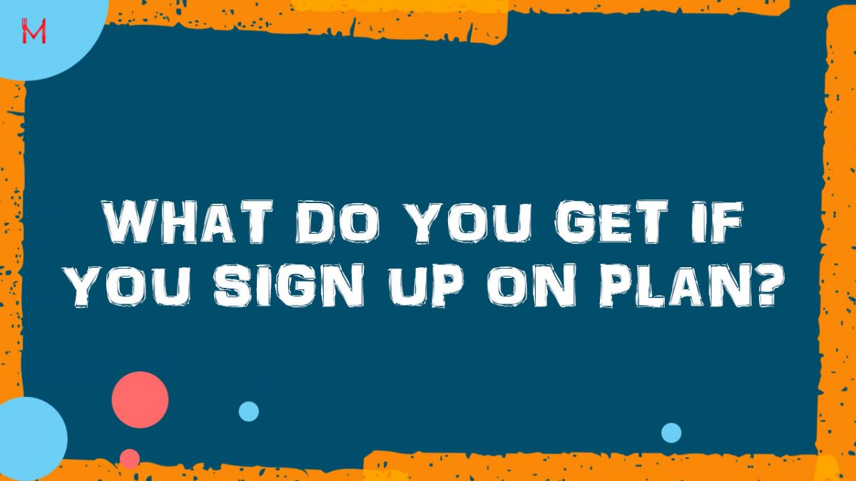 What do you get if you sign up on plan?