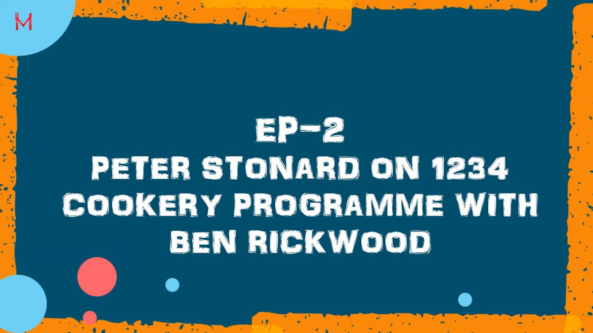 EP-2 : Cookery Programme with Peter Stonard & Ben Rickwood