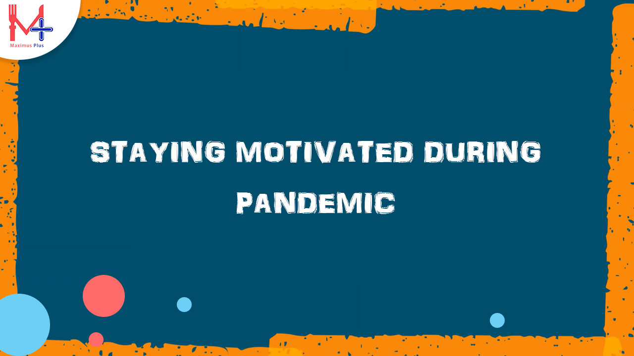 Staying Motivated During Pandemic