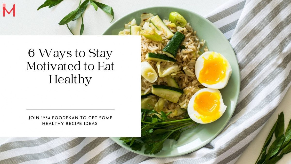 6 Ways to Stay Motivated to Eat Healthy