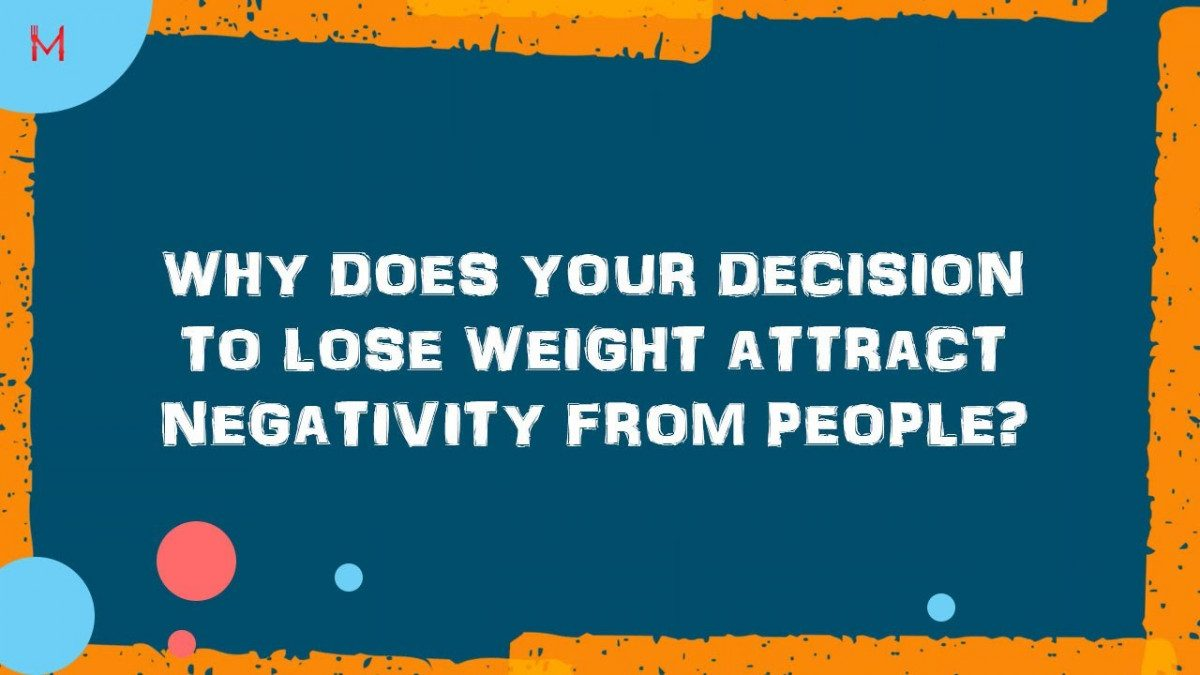 Why does your decision to lose weight attract negativity from people?