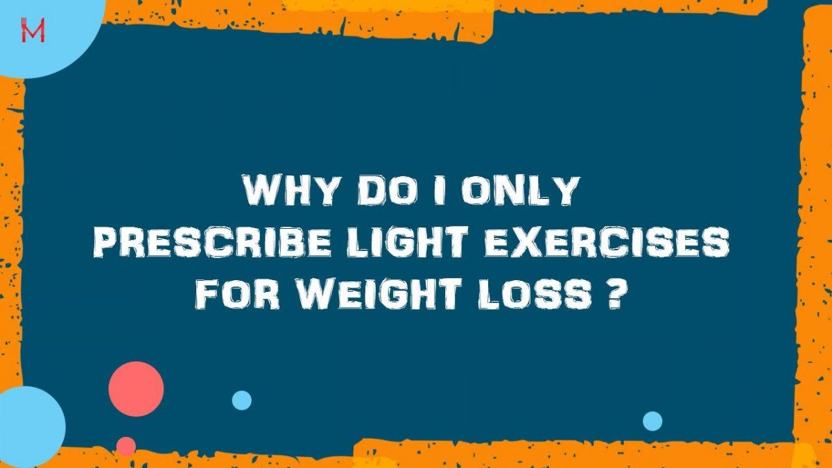 Why as a PT of 25 Years do I only Prescribe Light Exercises for Weight Loss