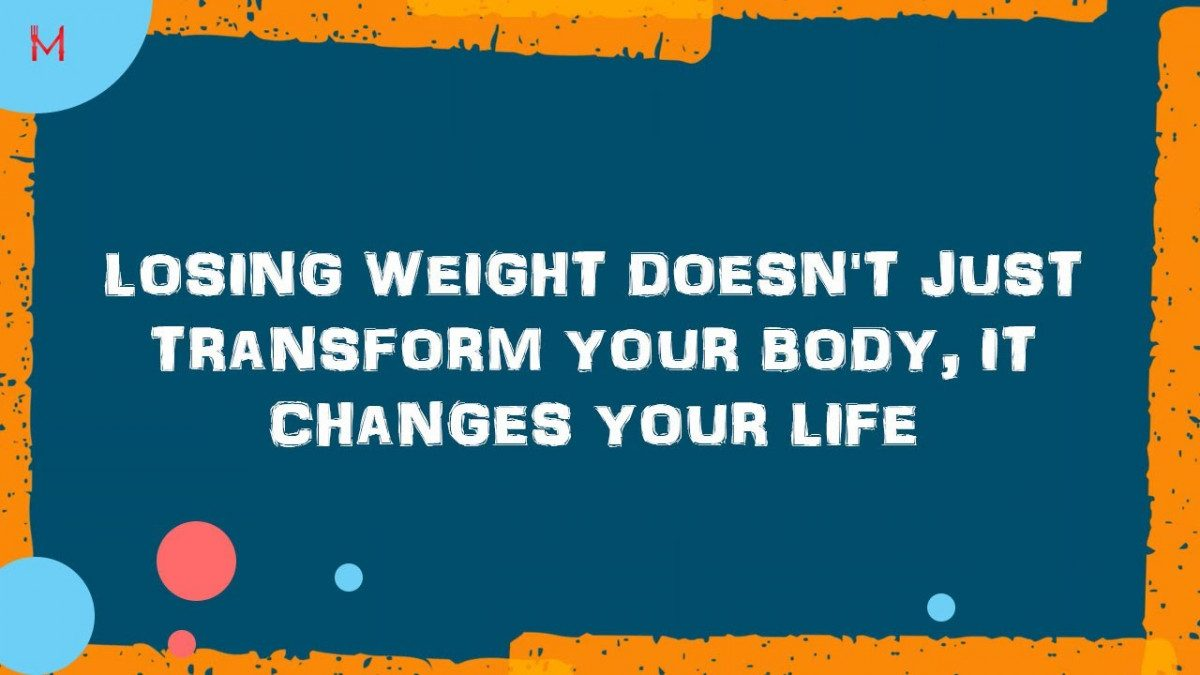 Losing weight doesn't just transform your Body