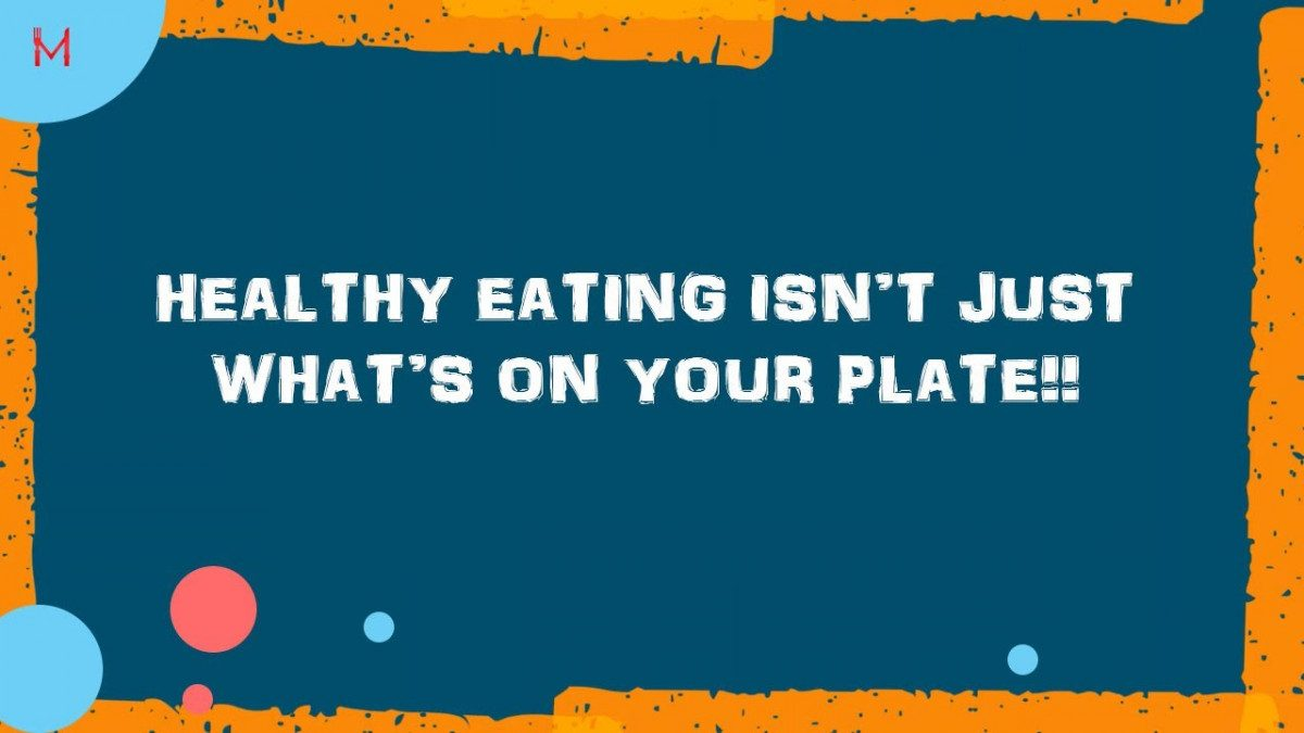 Healthy Eating isn't just what's on plate !